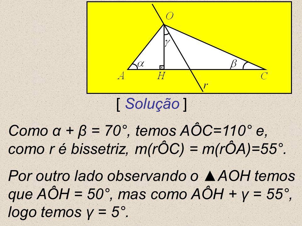 [ Solução ] Como α + β = 70°, temos AÔC=110° e, como r é bissetriz, m(rÔC) = m(rÔA)=55°.
